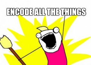 x all the y meme stating encode all the things!